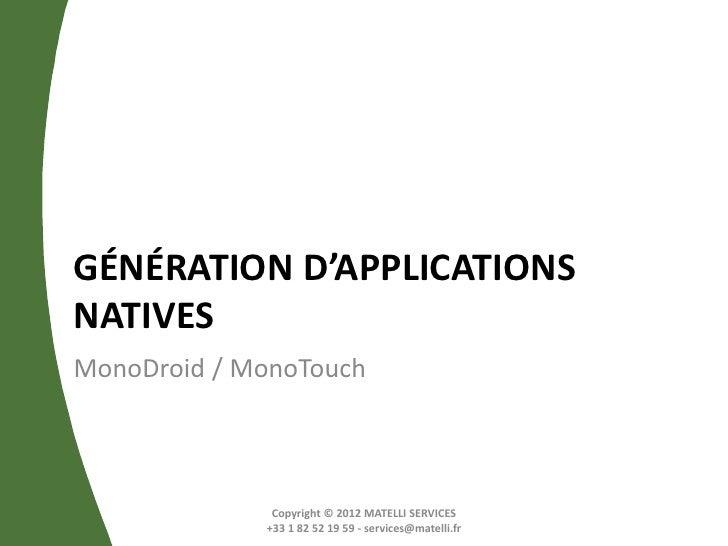 GÉNÉRATION D'APPLICATIONSNATIVESMonoDroid / MonoTouch              Copyright © 2012 MATELLI SERVICES             +33 1 82 ...