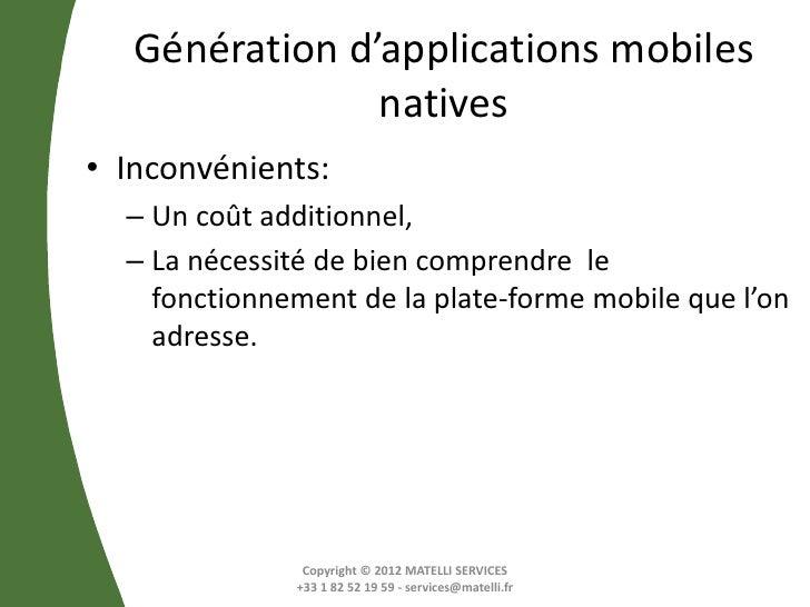 Génération d'applications mobiles                natives• Inconvénients:  – Un coût additionnel,  – La nécessité de bien c...