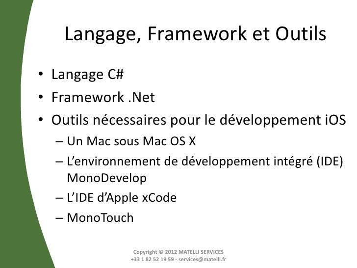Langage, Framework et Outils• Langage C#• Framework .Net• Outils nécessaires pour le développement iOS  – Un Mac sous Mac ...
