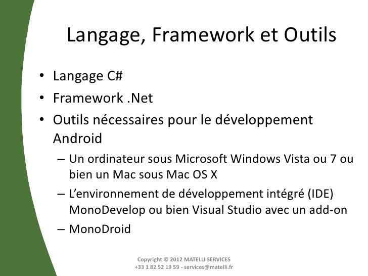 Langage, Framework et Outils• Langage C#• Framework .Net• Outils nécessaires pour le développement  Android  – Un ordinate...