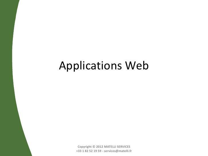 Applications Web    Copyright © 2012 MATELLI SERVICES   +33 1 82 52 19 59 - services@matelli.fr