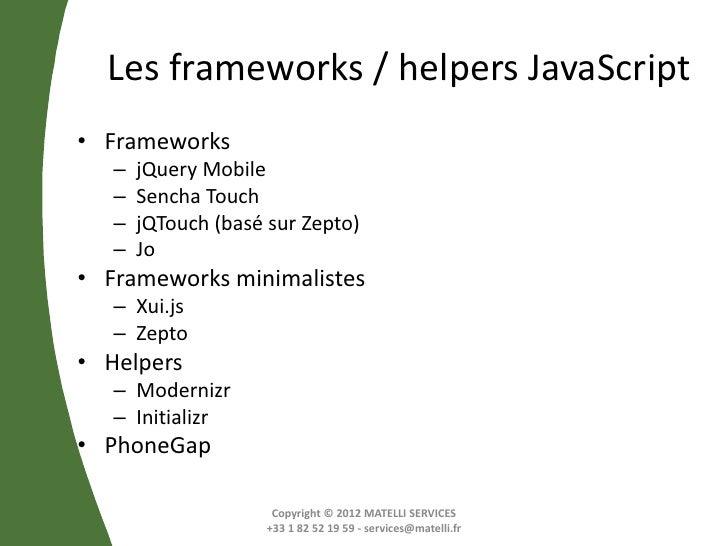 Les frameworks / helpers JavaScript• Frameworks   –   jQuery Mobile   –   Sencha Touch   –   jQTouch (basé sur Zepto)   – ...