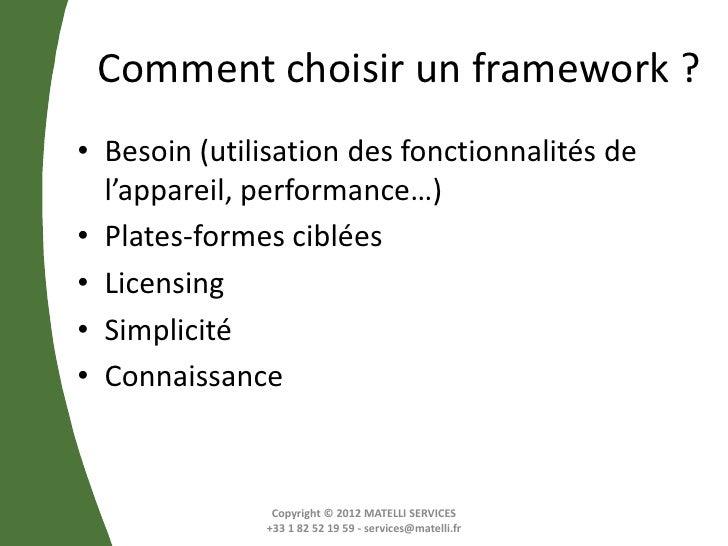 Comment choisir un framework ?• Besoin (utilisation des fonctionnalités de  l'appareil, performance…)• Plates-formes ciblé...