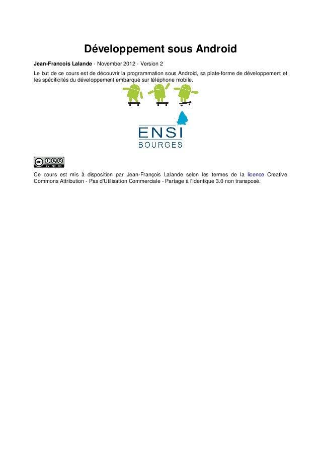 Développement sous Android Jean-Francois Lalande - November 2012 - Version 2 Le but de ce cours est de découvrir la progra...