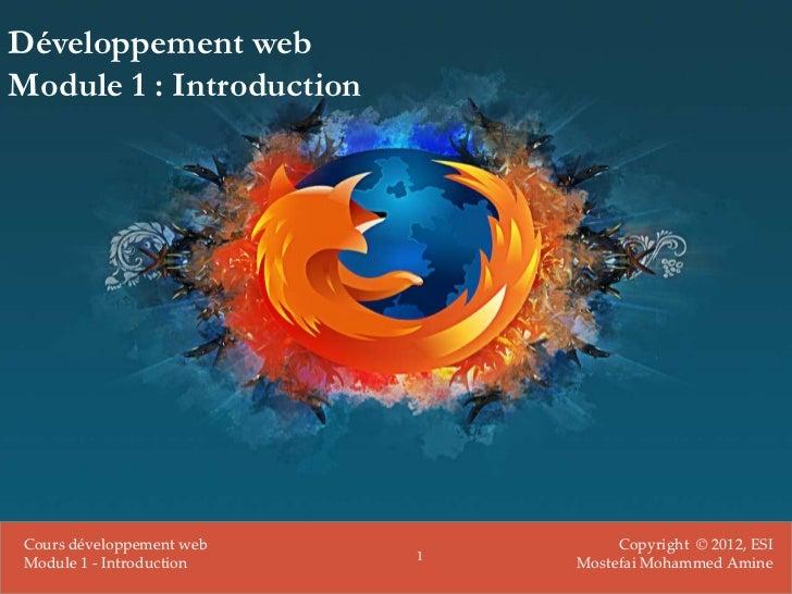 Développement webModule 1 : Introduction Cours développement web            Copyright © 2012, ESI                         ...