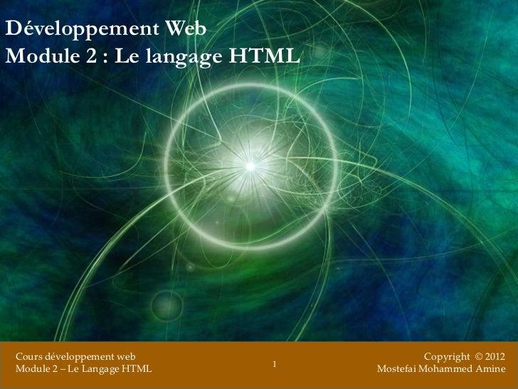 Développement WebModule 2 : Le langage HTMLCours développement web                    Copyright © 2012                    ...