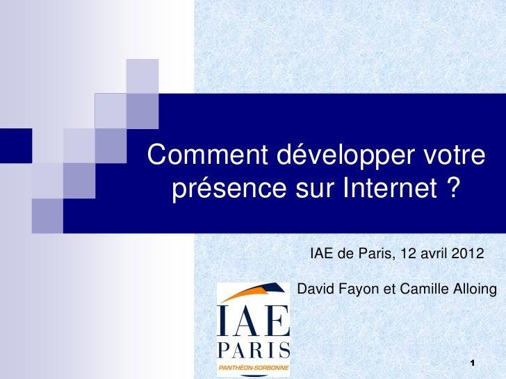 Comment développer votre présence sur Internet ?                      IAE de Paris, 12 avril 2012                     Davi...