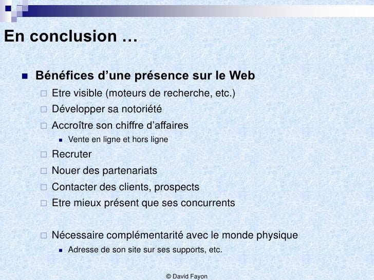En conclusion …    Bénéfices d'une présence sur le Web        Etre visible (moteurs de recherche, etc.)        Développ...