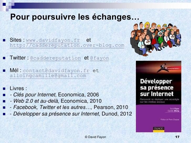 Pour poursuivre les échanges…   Sites : www.davidfayon.fr et    http://caddereputation.over-blog.com   Twitter : @cadder...