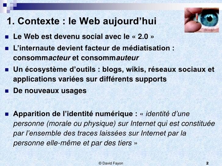 1. Contexte : le Web aujourd'hui   Le Web est devenu social avec le « 2.0 »   L'internaute devient facteur de médiatisat...