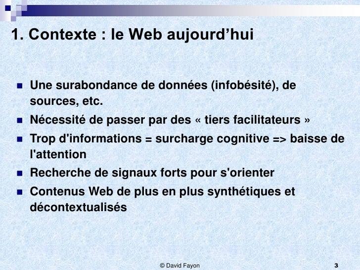 1. Contexte : le Web aujourd'hui   Une surabondance de données (infobésité), de    sources, etc.   Nécessité de passer p...