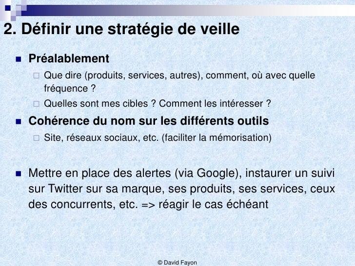 2. Définir une stratégie de veille    Préalablement        Que dire (produits, services, autres), comment, où avec quell...
