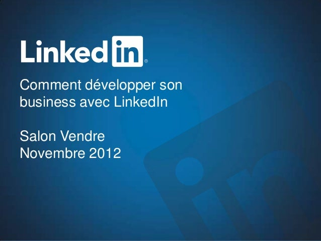 Comment développer sonbusiness avec LinkedInSalon VendreNovembre 2012
