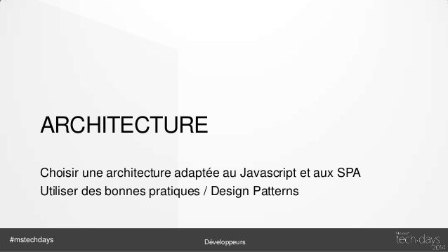 Architecture - base • Modularité • Separation of Concern • MV* • Convention First #mstechdays  Développeurs
