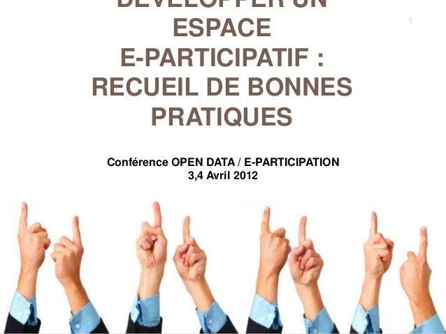 DÉVELOPPER UN ESPACE E-PARTICIPATIF : RECUEIL DE BONNES PRATIQUES 1 Conférence OPEN DATA / E-PARTICIPATION 3,4 Avril 2012