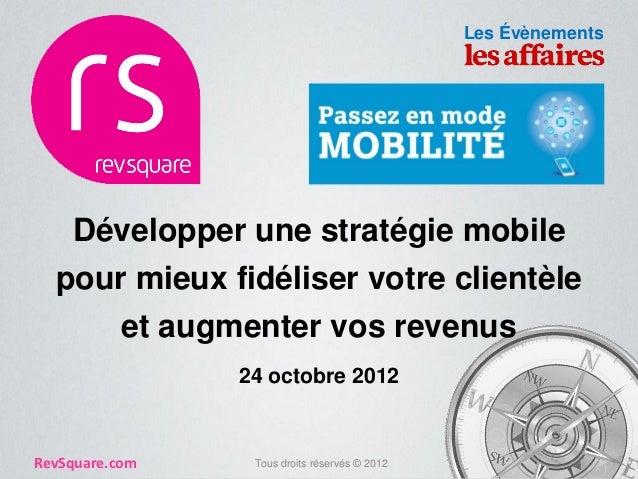 Les Évènements    Développer une stratégie mobile  pour mieux fidéliser votre clientèle           et augmenter vos revenus...