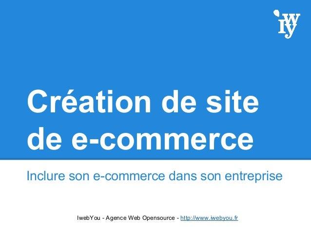 Création de site de e-commerce Inclure son e-commerce dans son entreprise IwebYou - Agence Web Opensource - http://www.iwe...