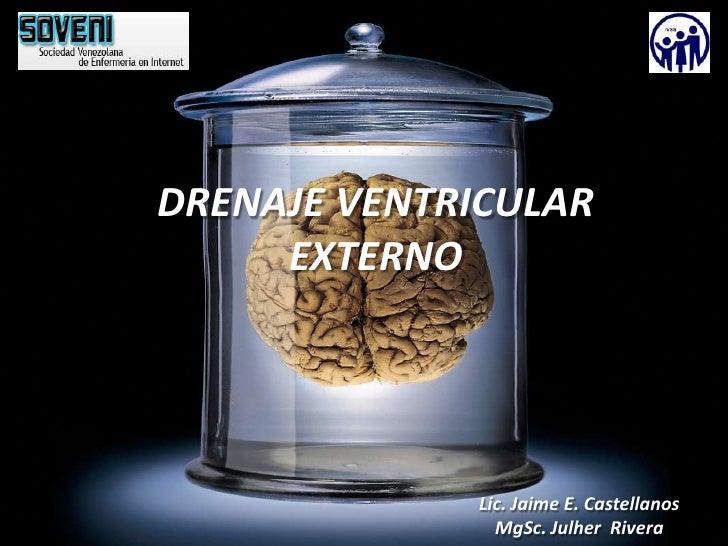 DRENAJE VENTRICULAR EXTERNO<br />Lic. Jaime E. Castellanos<br />MgSc. Julher  Rivera<br />