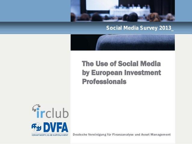 Deutsche Vereinigung für Finanzanalyse und Asset ManagementSocial Media Survey 2013_The Use of Social Mediaby European Inv...