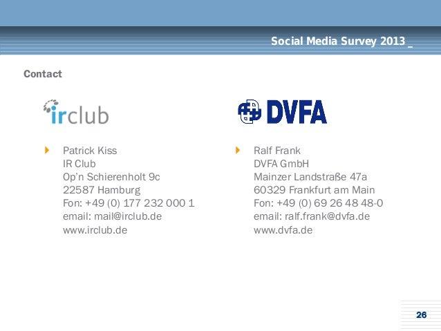 26Social Media Survey 2013 _Contact Patrick KissIR ClubOp'n Schierenholt 9c22587 HamburgFon: +49 (0) 177 232 000 1email: ...