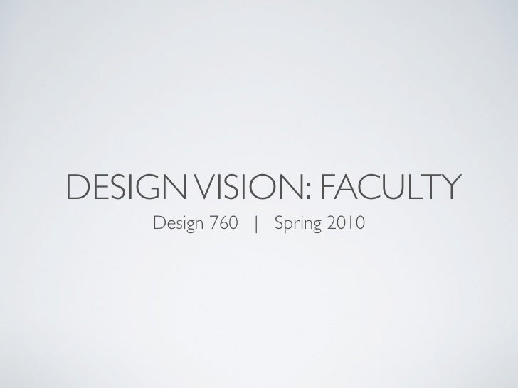 DESIGN VISION: FACULTY     Design 760 | Spring 2010