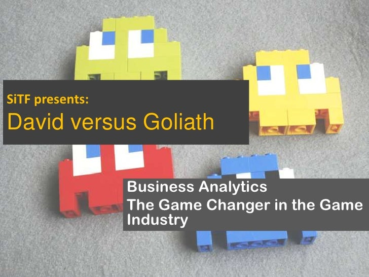 SiTF presents:David versus Goliath                 Business Analytics                 The Game Changer in the Game        ...