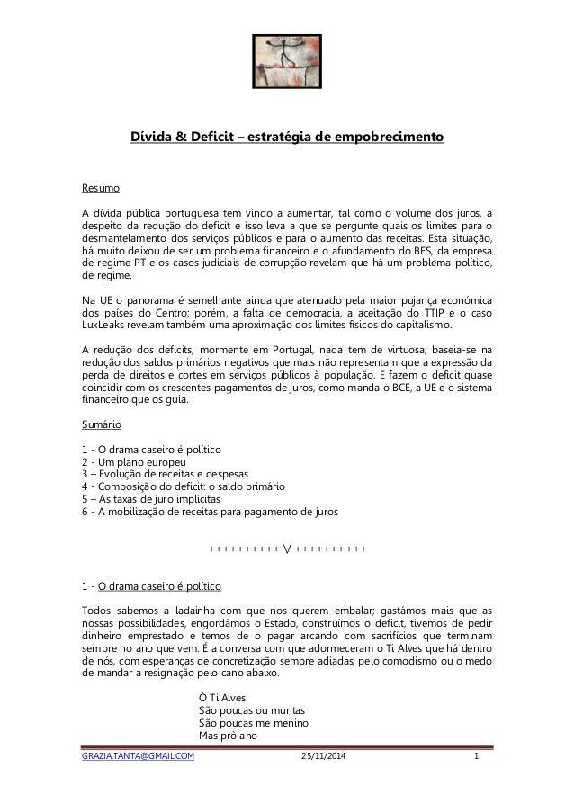 Dívida & Deficit – estratégia de empobrecimento  Resumo  A dívida pública portuguesa tem vindo a aumentar, tal como o volu...