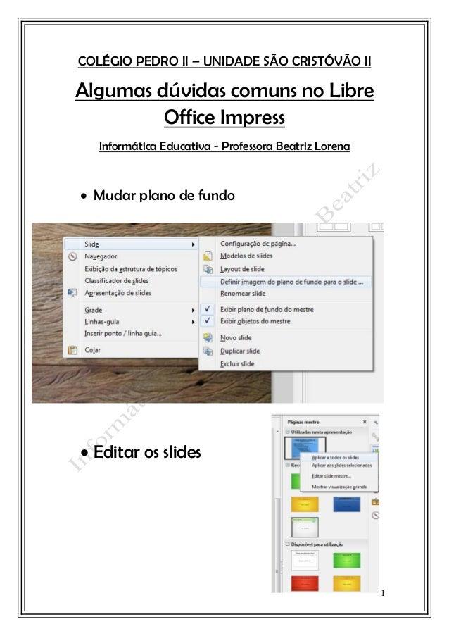 1 COLÉGIO PEDRO II – UNIDADE SÃO CRISTÓVÃO II Algumas dúvidas comuns no Libre Office Impress Informática Educativa - Profe...