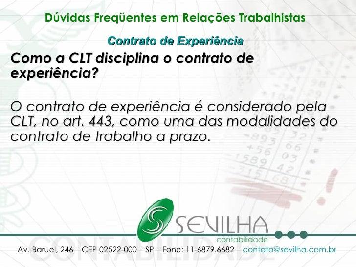 Dúvidas Freqüentes em Relações Trabalhistas   Contrato de Experiência   Como a CLT disciplina o contrato de experiência? O...
