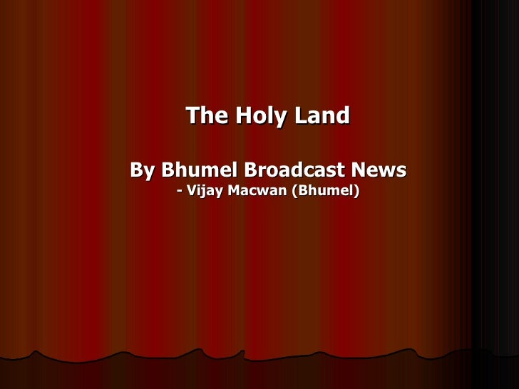 The Holy Land By Bhumel Broadcast News - Vijay Macwan (Bhumel)