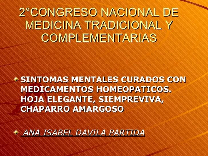 2°CONGRESO NACIONAL DE MEDICINA TRADICIONAL Y COMPLEMENTARIAS <ul><li>SINTOMAS MENTALES CURADOS CON MEDICAMENTOS HOMEOPATI...