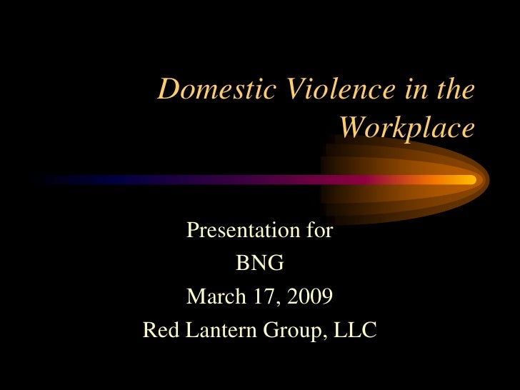 Domestic Violence in the               Workplace       Presentation for          BNG     March 17, 2009 Red Lantern Group,...