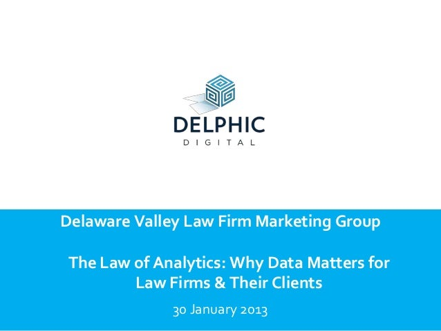 Delaware Valley Law Firm Marketing GroupThe Law of Analytics: Why Data Matters for        Law Firms & Their Clients       ...