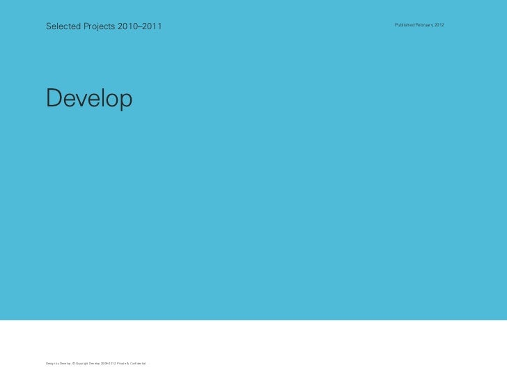 Selected Projects 2010–2011                                                 Published February 2012DevelopDesign by Develo...