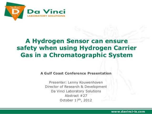 A Hydrogen Sensor can ensuresafety when using Hydrogen Carrier Gas in a Chromatographic System      A Gulf Coast Conferenc...