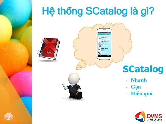 2  Hệ thống SCatalog là gì?  SCatalog  -Nhanh  -Gọn  -Hiện quả
