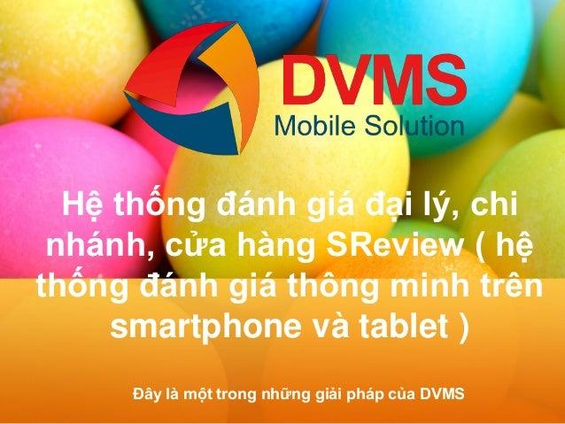 Hệ thống đánh giá đại lý, chi nhánh, cửa hàng SReview ( hệ thống đánh giá thông minh trên smartphone và tablet )  Đây là m...