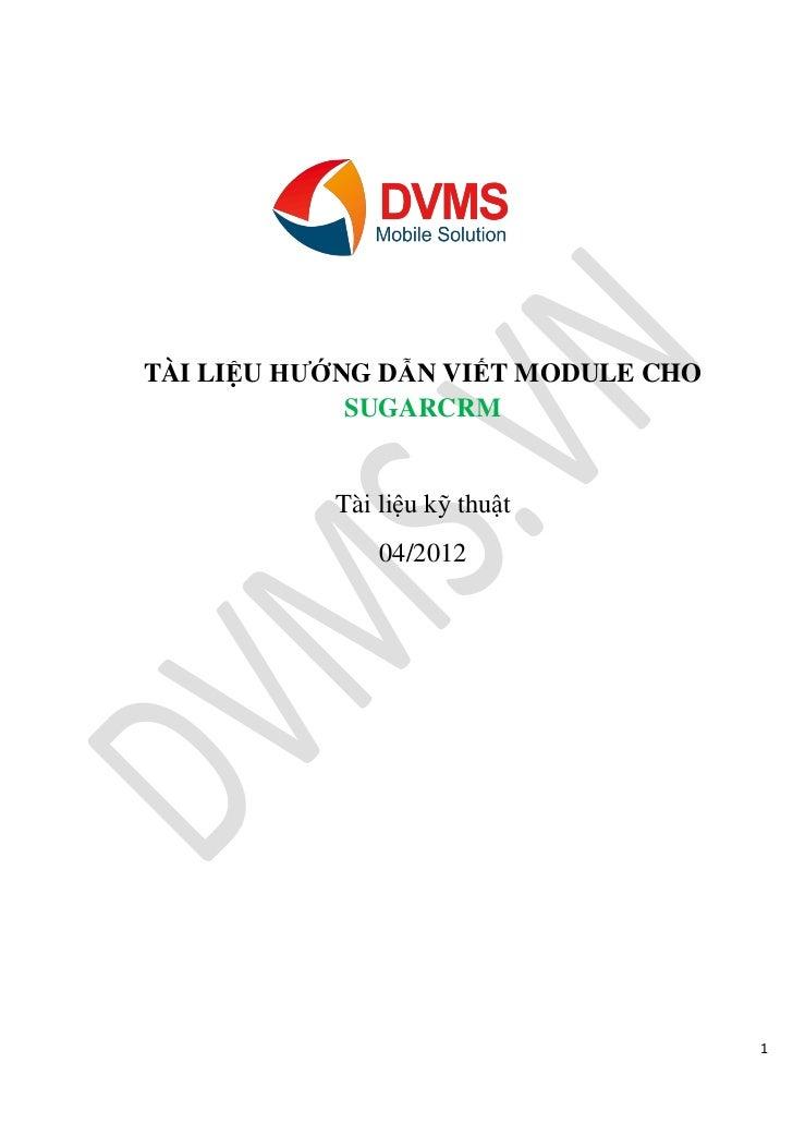 TÀI LIỆU HƯỚNG DẪN VIẾT MODULE CHO             SUGARCRM           Tài liệu kỹ thuật               04/2012                 ...