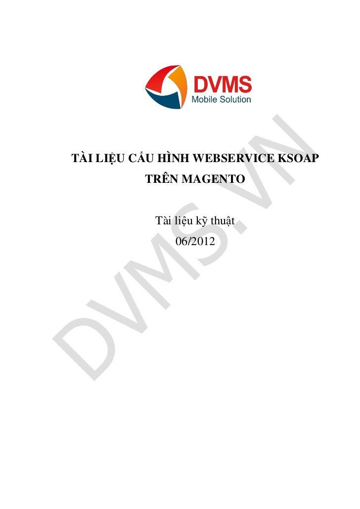TÀI LIỆU CẤU HÌNH WEBSERVICE KSOAP          TRÊN MAGENTO           Tài liệu kỹ thuật               06/2012