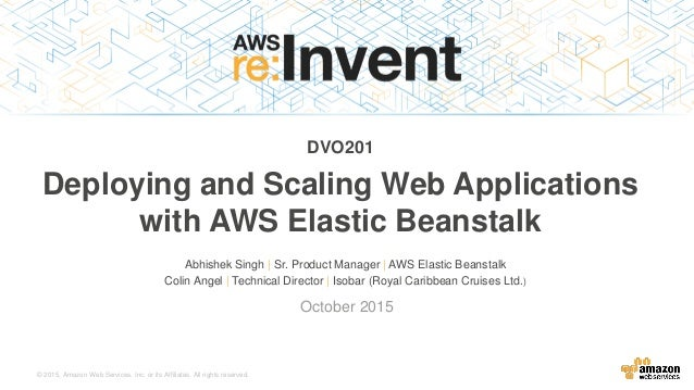 © 2015, Amazon Web Services, Inc. or its Affiliates. All rights reserved. Abhishek Singh | Sr. Product Manager | AWS Elast...