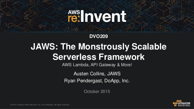 © 2015, Amazon Web Services, Inc. or its Affiliates. All rights reserved. Austen Collins, JAWS Ryan Pendergast, DoApp, Inc...