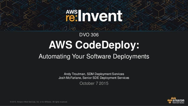 © 2015, Amazon Web Services, Inc. or its Affiliates. All rights reserved. Andy Troutman, SDM Deployment Services Josh McFa...
