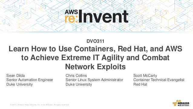 © 2015, Amazon Web Services, Inc. or its Affiliates. All rights reserved. DVO311 Learn How to Use Containers, Red Hat, and...