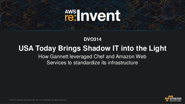 © 2015, Amazon Web Services, Inc. or its Affiliates. All rights reserved. DVO314 USA Today Brings Shadow IT into the Light...