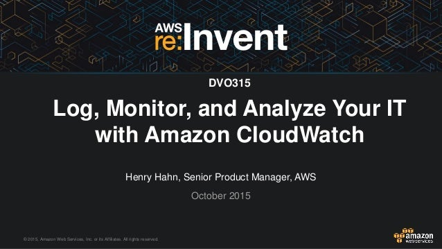 © 2015, Amazon Web Services, Inc. or its Affiliates. All rights reserved. Henry Hahn, Senior Product Manager, AWS October ...