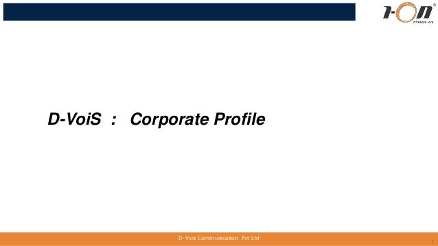 1 D-VoiS : Corporate Profile D-Vois Communication Pvt Ltd