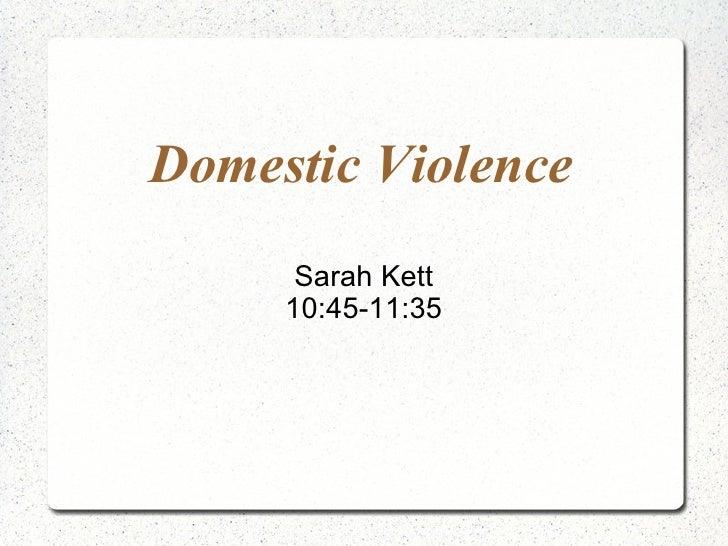 Domestic Violence Sarah Kett 10:45-11:35