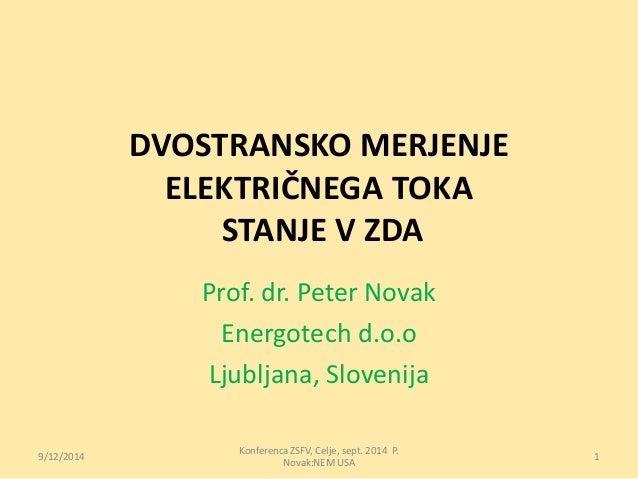 DVOSTRANSKO MERJENJE  ELEKTRIČNEGA TOKA  STANJE V ZDA  Prof. dr. Peter Novak  Energotech d.o.o  Ljubljana, Slovenija  9/12...