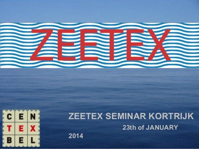 ZEETEX SEMINAR KORTRIJK 23th of JANUARY 2014