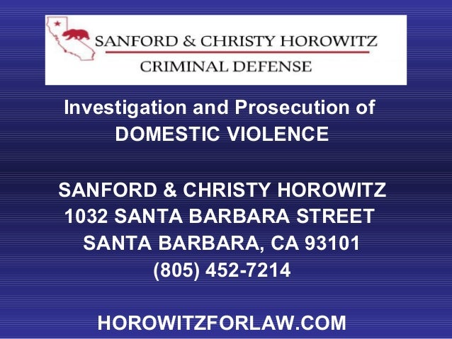 Investigation and Prosecution of DOMESTIC VIOLENCE SANFORD & CHRISTY HOROWITZ 1032 SANTA BARBARA STREET SANTA BARBARA, CA ...